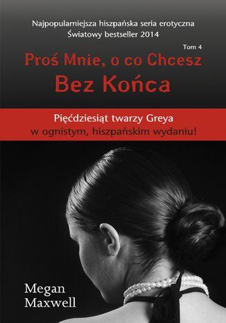 Okładka książki/ebooka Proś Mnie, o co Chcesz. Tom 4 Bez Końca