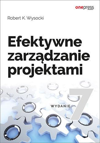 Okładka książki/ebooka Efektywne zarządzanie projektami. Wydanie VII