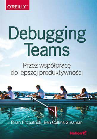Okładka książki Debugging Teams. Przez współpracę do lepszej produktywności