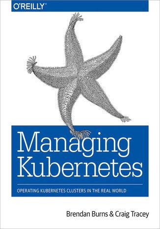 Okładka książki/ebooka Managing Kubernetes. Operating Kubernetes Clusters in the Real World