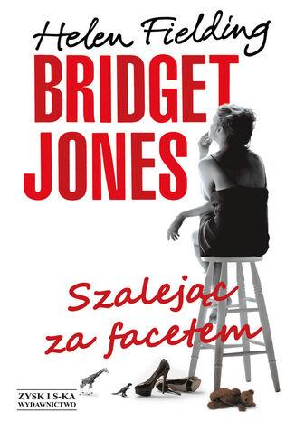 Okładka książki/ebooka Bridget Jones: Szalejąc za facetem. Szalejąc za facetem