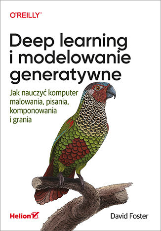 Okładka książki/ebooka Deep learning i modelowanie generatywne. Jak nauczyć komputer malowania, pisania, komponowania i grania