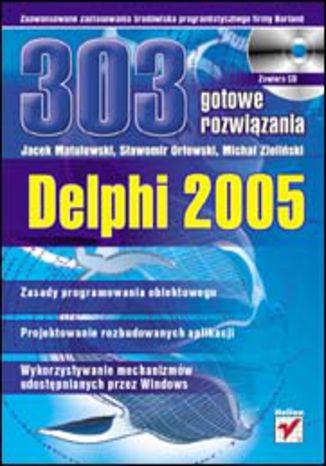 Okładka książki/ebooka Delphi 2005. 303 gotowe rozwiązania