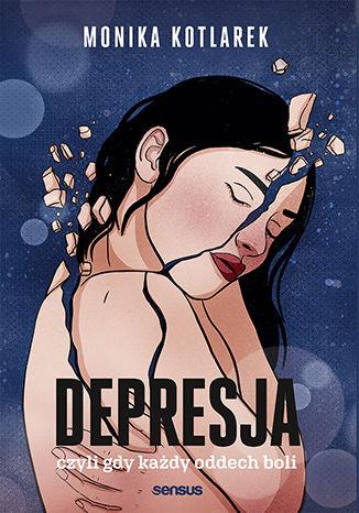 Okładka książki Depresja, czyli gdy każdy oddech boli