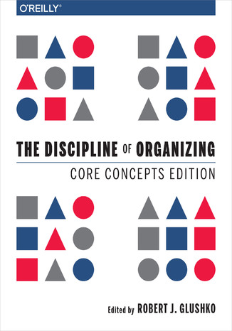 Okładka książki/ebooka The Discipline of Organizing: Core Concepts Edition
