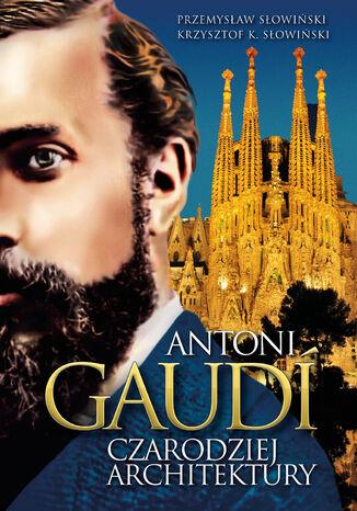 Okładka książki/ebooka Antoni Gaudi. Czarodziej architektury