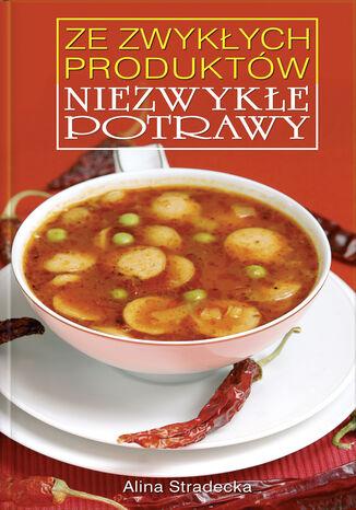Okładka książki/ebooka Ze zwykłych produktów niezwykłe potrawy