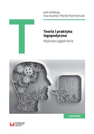 Okładka książki/ebooka Teoria i praktyka logopedyczna. Wybrane zagadnienia