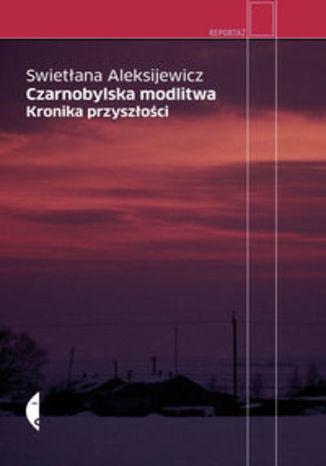 Okładka książki Czarnobylska modlitwa. Kronika przyszłości