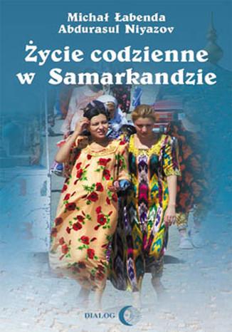 Okładka książki/ebooka Życie codzienne w Samarkandzie