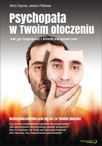 Okładka książki/ebooka Psychopata w Twoim otoczeniu. Jak go rozpoznać i bronić się przed nim