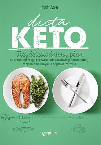 Okładka książki/ebooka Dieta KETO. Trzydziestodniowy plan na zrzucenie wagi, przywrócenie równowagi hormonalnej, rozjaśnienie umysłu i poprawę zdrowia