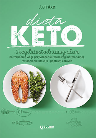 Okładka książki Dieta KETO. Trzydziestodniowy plan na zrzucenie wagi, przywrócenie równowagi hormonalnej, rozjaśnienie umysłu i poprawę zdrowia