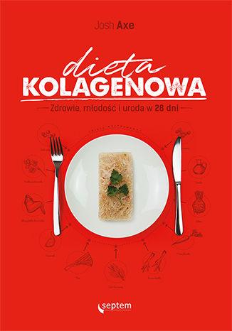 Okładka książki/ebooka Dieta kolagenowa. Zdrowie, młodość i uroda w 28 dni
