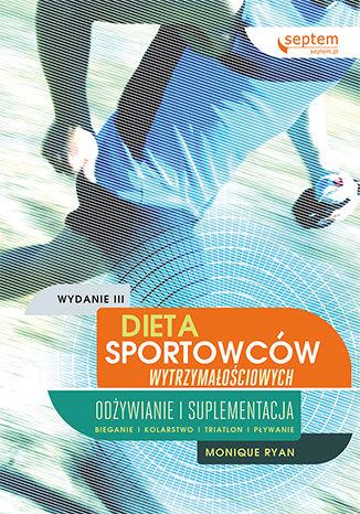 Okładka książki/ebooka Dieta sportowców wytrzymałościowych. Odżywianie i suplementacja. Wydanie III
