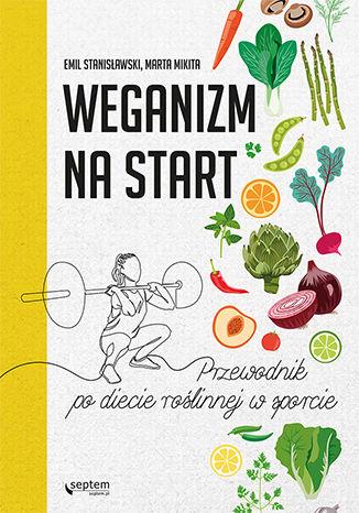 Okładka książki Weganizm na start. Przewodnik po diecie roślinnej w sporcie