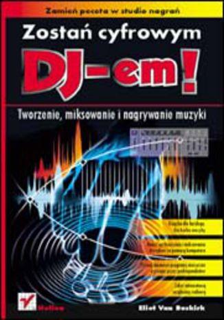 Okładka książki/ebooka Zostań cyfrowym DJ-em! Tworzenie, miksowanie i nagrywanie muzyki