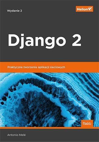 Okładka książki Django 2. Praktyczne tworzenie aplikacji sieciowych. Wydanie II