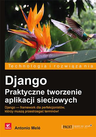 Okładka książki Django. Praktyczne tworzenie aplikacji sieciowych