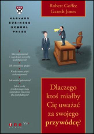 Okładka książki Dlaczego ktoś miałby Cię uważać za swojego przywódcę?