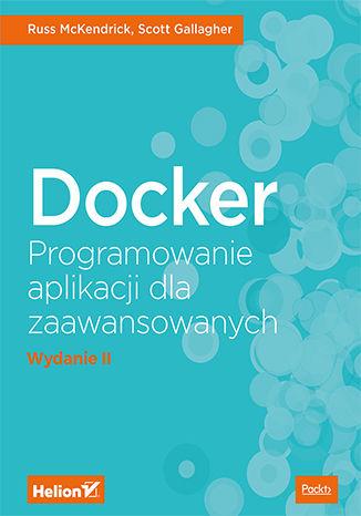 Okładka książki/ebooka Docker. Programowanie aplikacji dla zaawansowanych. Wydanie II