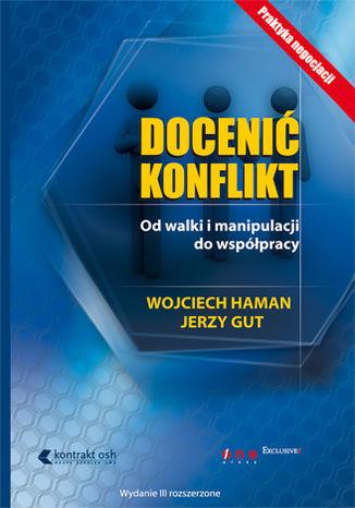 Okładka książki/ebooka Docenić konflikt. Od walki i manipulacji do współpracy. Wydanie III rozszerzone