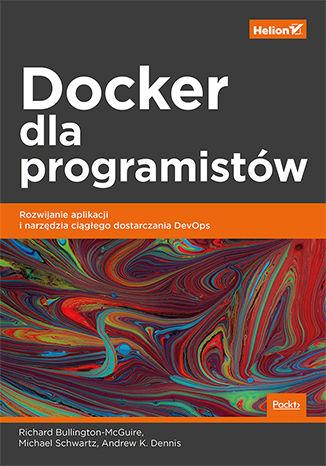 Okładka książki Docker dla programistów. Rozwijanie aplikacji i narzędzia ciągłego dostarczania DevOps
