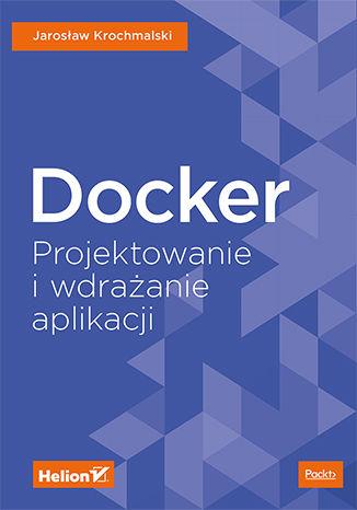 Okładka książki/ebooka Docker. Projektowanie i wdrażanie aplikacji
