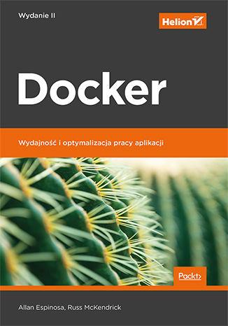 Okładka książki/ebooka Docker. Wydajność i optymalizacja pracy aplikacji. Wydanie II