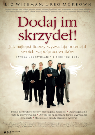 Okładka książki Dodaj im skrzydeł! Jak najlepsi liderzy wyzwalają potencjał swoich współpracowników