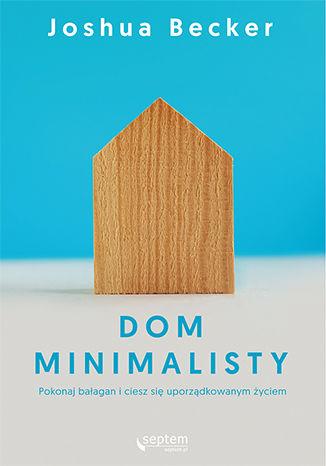 Okładka książki/ebooka Dom minimalisty. Pokonaj bałagan i ciesz się uporządkowanym życiem
