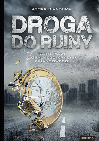 Okładka książki Droga do ruiny. Tajny plan globalnego kryzysu finansowego
