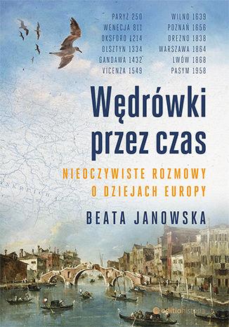 Okładka książki Wędrówki przez czas. Nieoczywiste rozmowy o dziejach Europy