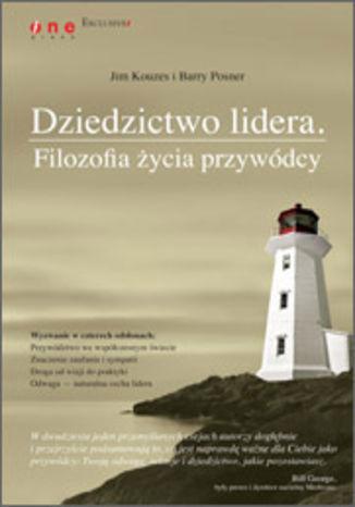 Okładka książki Dziedzictwo lidera. Filozofia życia przywódcy