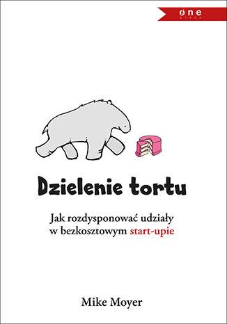 Okładka książki/ebooka Dzielenie tortu. Jak rozdysponować udziały w bezkosztowym start-upie