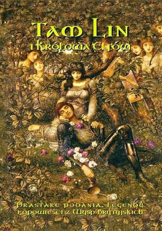 Okładka książki/ebooka Tam Lin i Królowa Elfów. Prastare podania, legendy i opowieści z wysp brytyjskich