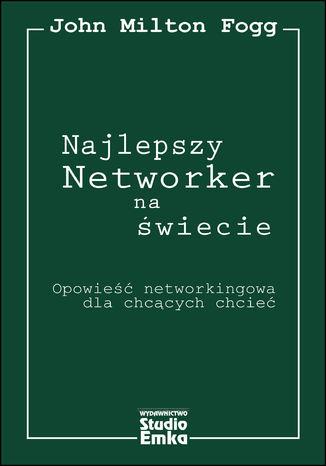 Okładka książki/ebooka Najlepszy Networker na świecie Opowieść networkingowa dla chcących chcieć