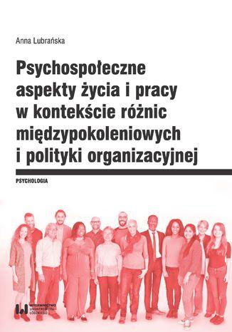 Okładka książki/ebooka Psychospołeczne aspekty życia i pracy w kontekście różnic międzypokoleniowych i polityki organizacyjnej