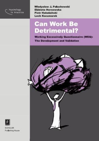 Okładka książki/ebooka Can Work Be Detrimental? Working Excessively Questionnaire (WEQ): The Development and Validation