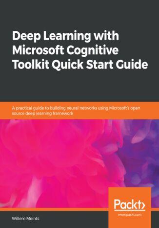 Okładka książki/ebooka Deep Learning with Microsoft Cognitive Toolkit Quick Start Guide