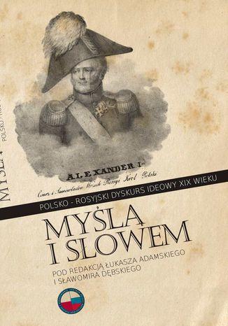 Okładka książki/ebooka Myślą i słowem. Polsko-rosyjski dyskurs ideowy XIX wieku