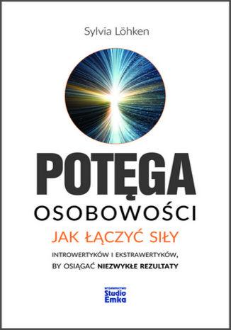 Okładka książki/ebooka Potęga osobowości. Jak łączyć siły introwertyków i ekstrawertyków, by osiągać niezwykłe rezultaty
