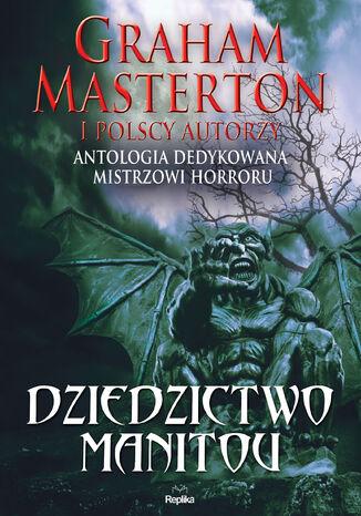 Okładka książki/ebooka Dziedzictwo Manitou. Antologia dedykowana Grahamowi Mastertonowi