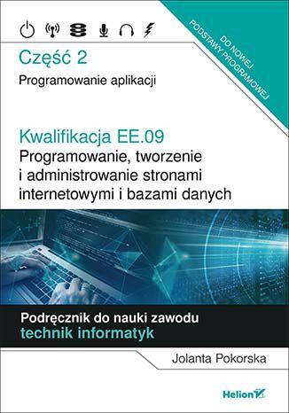 Okładka książki Kwalifikacja EE.09. Programowanie, tworzenie i administrowanie stronami internetowymi i bazami danych. Część 2. Programowanie aplikacji. Podręcznik do nauki zawodu technik informatyk