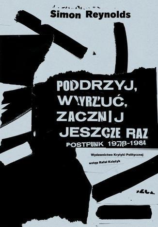 Okładka książki/ebooka Podrzyj, wyrzuć, zacznij jeszcze raz. Postpunk 1978-1984