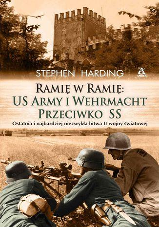 Okładka książki/ebooka Ramię w ramię: US Army i Wehrmacht przeciwko SS
