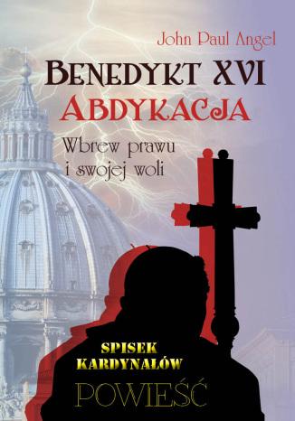 Okładka książki/ebooka Benedykt XVI. Abdykacja. Wbrew prawu i swojej woli