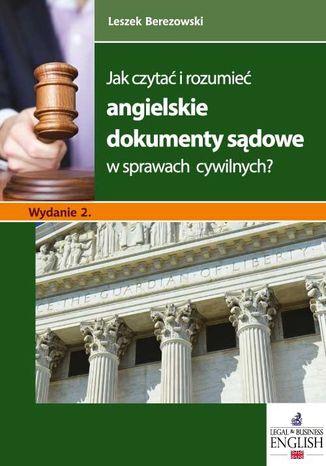 Okładka książki/ebooka Jak czytać i rozumieć angielskie dokumenty sądowe w sprawach cywilnych? Wydanie 2