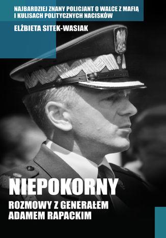 Okładka książki/ebooka Niepokorny. Rozmowy z generałem Adamem Rapackim