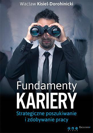 Okładka książki/ebooka Fundamenty kariery. Strategiczne poszukiwanie i zdobywanie pracy